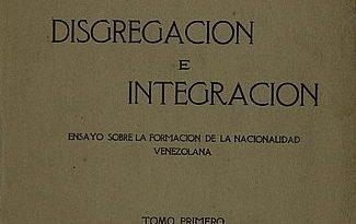 Disgregación e integración : ensayo sobre la formación de la nacionalidad venezolana