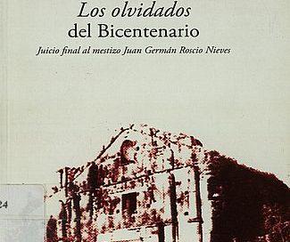 Los olvidados del Bicentenario : juicio final al mestizo Juan Germán Roscio Nieves.